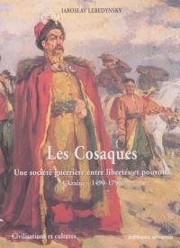 Iaroslav Lebedynsky - Les Cosaques - Une société guerrière entre libertés et pouvoirs, Ukraine (1490-1790).