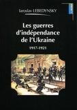 Iaroslav Lebedynsky - Les guerres d'indépendance de l'Ukraine (1917-1921).