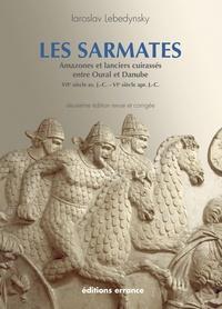 Iaroslav Lebedynsky - Les Sarmates - Amazones et lanciers cuirassés entre Oural et Danube (VIIe siècle avant J.C. - VIe siècle après J.C.).