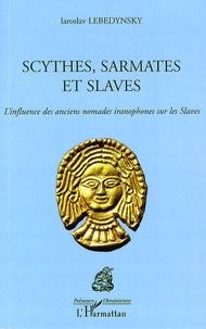 Iaroslav Lebedynsky - Scythes, Sarmates et Slaves - L'influence des anciens nomades iranophones sur les Slaves.