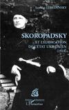 Iaroslav Lebedynsky - Skoropadsky et l'édification de l'Etat ukrainien (1918).