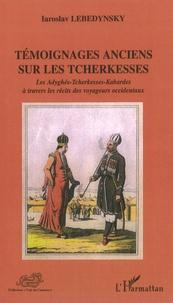 Iaroslav Lebedynsky - Témoignages anciens sur les Tcherkesses - Les Adyghés-Tcherkesses-Kabardes à travers les récits des voyageurs occidentaux (XVIe-XIXe siècles).