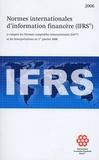 IASB - Normes internationales d'information financière (IFRS) - Y compris les Normes comptables internationales (IAS) et les Interprétations au 1er janvier 2006.