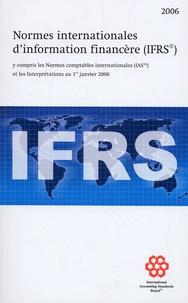 Normes internationales d'information financière (IFRS)- Y compris les Normes comptables internationales (IAS) et les Interprétations au 1er janvier 2006 -  IASB |