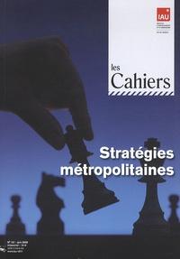 IAU Ile-de-France - Les Cahiers de l'IAU Ile-de-France N° 151, Juin 2009 : Stratégies métropolitaines.