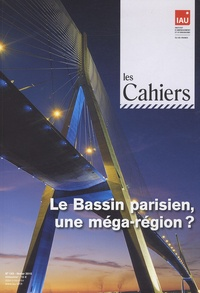IAU Ile-de-France - Les Cahiers de l'IAU Ile-de-France N° 153, février 2010 : Le bassin parisien, une méga-région ?.