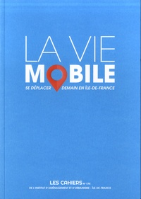 Sophie Mariotte - Les Cahiers de l'IAU Ile-de-France N°175 : La vie mobile, cahiers de l'iau.