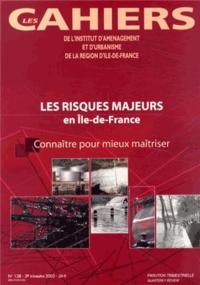 IAURIF - Les Cahiers de l'IAURIF N° 138, 3e trimestre : Les risques majeurs en Ile-de-France - Connaître pour mieux maîtriser.