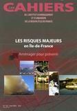 IAURIF - Les Cahiers de l'IAURIF N° 142, Août 2005 : Les risques majeurs en Ile-de-France - Aménager pour prévenir.