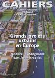 Paul Lecroart - Les Cahiers de l'IAURIF N° 146, Mars 2007 : Grands projets urbains en Europe : conduire le changement dans les métropoles.