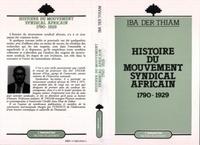 Iba Der Thiam - Histoire du mouvement syndical africain, 1790-1929.