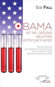 Iba Fall - Obama et les cellules souches embryonnaires - Nouvel épisode de l'hégémonisme américain dans le dernier ordre biotechnologique mondial.