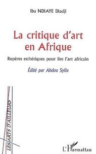 Iba Ndiaye - La critique d'art en Afrique - Repères esthétiques pour lire l'art africain.