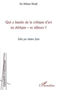 Iba Ndiaye - Qui a besoin de la critique d'art en Afrique, et ailleurs ?.