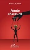 Ibende rebecca De - Fatale obsession. Roman.