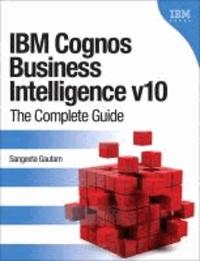 IBM Cognos Business Intelligence V10 - The Complete Guide.