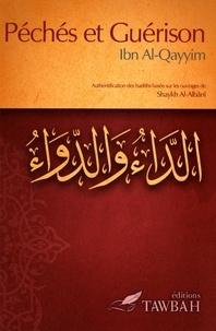 Ibn Al-Qayyim - Péchés et guérison - Authentification des hadiths basée sur les ouvrages de shaykh Muhammad Nâsir Ad-Dîn Al-Albânî.