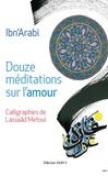 Ibn 'Arabi - Douze méditations sur l'amour.