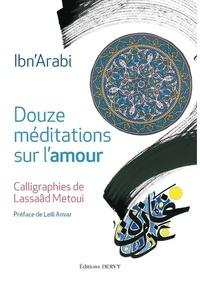Ibn Arabi et Lassaâd Métoui - Douze méditations sur l'amour - Calligraphies de Lassaâd Metoui.