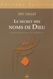 Ibn 'Arabi - Le secret des noms de Dieu - Edition bilingue français-arabe.
