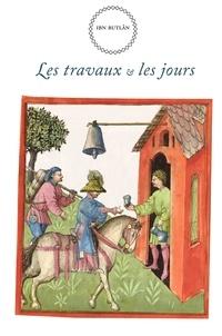 Ibn Butlân et Franck Guyon - Les travaux & les jours.