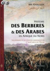 Ibn Khaldûn - Histoire des Berbères et des Arabes en Afrique du Nord - Les royaumes et les dynasties musulmanes du 1er au 8e siècle de l'Hégire.