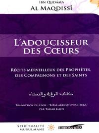Ibn Qudâma Al-Maqdisi - L'adoucisseur des coeurs - Récits merveilleux des prophètes, des compagnons et des saints.
