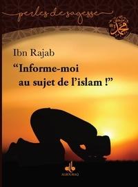 Ibn Rajab - Informe moi au sujet de l'Islam.