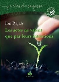 Ibn Rajab - Les actions ne valent que par leurs intentions.