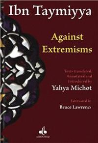 Ibn Taymiyya - Against extremisms.