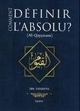 Ibn Taymiyya - Comment définir l'Absolu ? - Al-Qayyoum.