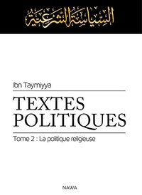 Ibn Taymiyya - Textes politiques - Tome 2, La politique religieuse.