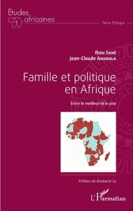 Ibou Sané et Jean-Claude Angoula - Famille et politique en Afrique - Entre le meilleur et le pire.