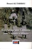Ibouroi Ali Tabibou - L'esclavage aux Comores - Tome 1, Histoire et mémoire.