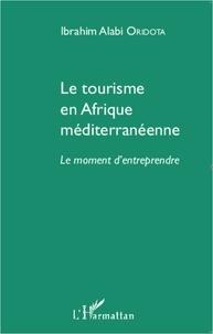Ibrahim Alabi Oridota - Le tourisme en Afrique méditerranéenne - Le moment d'entreprendre.