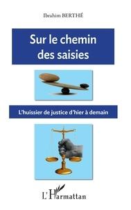 Sur le chemin des saisies- L'huissier de justice d'hier à demain - Ibrahim Berthé pdf epub