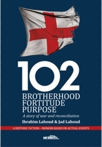 Ibrahim Lahoud et Jad Lahoud - 102 Brotherhood Fortitude Purpose - A story of war and reconciliation.