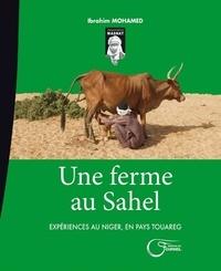 Ibrahim Mohamed - Une ferme au Sahel - Expériences au Niger, en pays touareg.