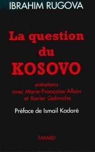 Ibrahim Rugova - La Question du Kosovo - Entretiens avec Marie-Françoise Allain et Xavier Galmiche.