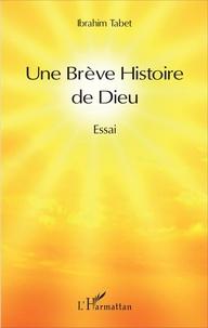 Ibrahim Tabet - Une brève histoire de Dieu.
