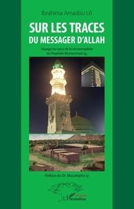 Téléchargez des livres gratuits pour ipad 2 Sur les traces du messager d'Allah  - Voyage au coeur de la vie exemplaire du Prophète Muhammad