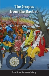 Ibrahima Amadou Niang et Ariane Baer-Harper - The Grapes from the Baobab.