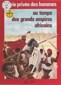 Ibrahima Baba Kake et Christian Maucler - Au temps des grands empires africains - La traite des Noirs.