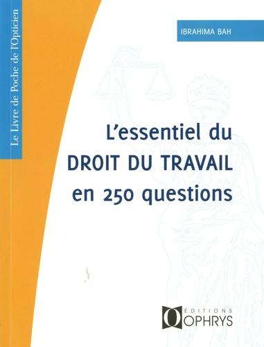 Ibrahima Bah - L'essentiel du droit du travail en 250 questions.