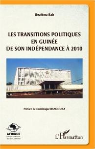 Ibrahima Bah - Les transitions politiques en Guinée - De son indépendance à 2010.