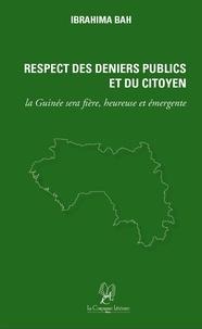 Téléchargez des livres pdf gratuitement en ligne Respect des Deniers Publics et du Citoyen  - La Guinée sera fière, heureuse et émergente par Ibrahima Bah