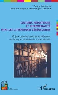 Ibrahima Diagne et Hans-Jurgen Lüsebrink - Cultures médiatiques et intermédialité dans les littératures sénégalaises - Enjeux culturels et écritures littéraires, de l'époque coloniale à la postmodernité.