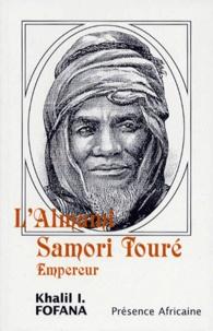 Ibrahima-Khalil Fofana - L'Almami Samori Touré, empereur - Récit historique.
