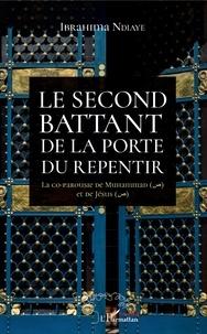 Le second battant de la porte du repentir- La co-parousie de Muhammad et de Jésus - Ibrahima Ndiaye pdf epub
