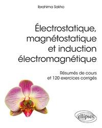 Ibrahima Sakho - Electrostatique magnétostatique et induction électromagnétique - Résumés de cours et 120 exercices corrigés.
